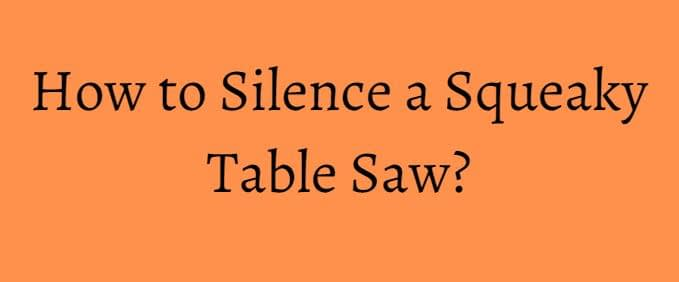 How to Silence a Squeaky Table Saw