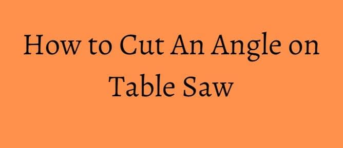 How to Cut An Angle on Table Saw