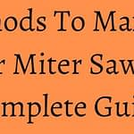 5 Methods To Maximize Your Miter Saw – A Complete Guide
