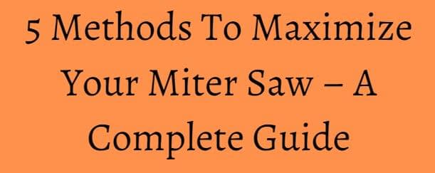 5 Methods To Maximize Your Miter Saw