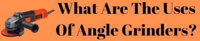 Uses Of Angle Grinders