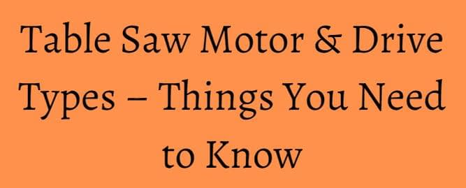 Table Saw Motor & Drive Types